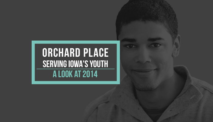 Orchard Place Serving Iowa's Youth in 2014